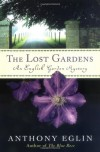 The Lost Gardens: An English Garden Mystery - Anthony Eglin