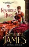 My Rebellious Heart - Samantha James