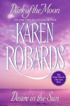 Dark of the Moon / Desire in the Sun - Karen Robards
