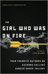 The Girl Who Was on Fire: Your Favorite Authors on Suzanne Collins' Hunger Games Trilogy - Leah Wilson, Jennifer Lynn Barnes, Carrie Ryan, Ned Vizzini