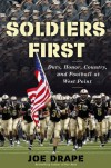 Soldiers First: Duty, Honor, Country, and Football at West Point - Joe Drape