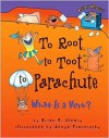 To Root, to Toot, to Parachute: What Is a Verb? - Brian P. Cleary,  Jenya Prosmitsky (Illustrator)