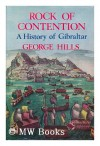 Rock Of Contention; A History Of Gibraltar - George Hills
