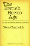 The British Heroic Age: The Welsh And The Men Of The North - Nora K Chadwick