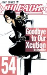 Bleach, Vol. 54: Goodbye to Our Xcution - Tite Kubo