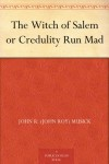 The Witch of Salem or Credulity Run Mad - John R. (John Roy) Musick, F. A. (Freeland A.) Carter
