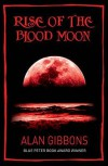 Rise Of The Blood Moon - Alan Gibbons