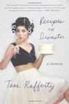 Recipes for Disaster: A Memoir - Tess Rafferty