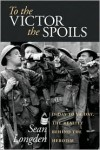 To the Victor the Spoils: D-Day to Ve Day, the Reality Behind the Heroism - Sean Longden