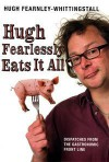 Hugh Fearlessly Eats it All: Dispatches from the Gastronomic Frontline - Hugh Fearnley-Whittingstall