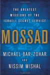 Mossad: The Greatest Missions of the Israeli Secret Service - Michael Bar-Zohar, Nissim Mishal, Michael Bar-Zohar