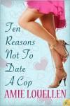 Ten Reasons Not to Date a Cop - Amy Lillard, Amie Louellen