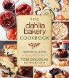 The Dahlia Bakery Cookbook: Sweetness in Seattle - Tom Douglas