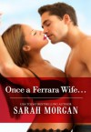 Once a Ferrara Wife... - Sarah Morgan