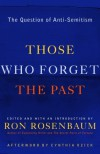 Those Who Forget the Past: The Question of Anti-Semitism - Ron Rosenbaum, Cynthia Ozick