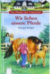 Die Pferde vom Friesenhof - Wir lieben unsere Pferde - Margot Berger
