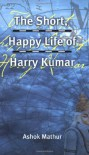 The Short, Happy Life of Harry Kumar - Ashok Mathur