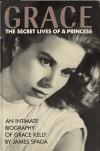 Grace: Secret Lives of a Princess - James Spada
