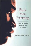 Black Man Emerging: Facing the Past and Seizing a Future in America - Joseph L. White,  James H. Cones III