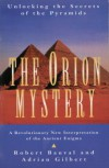 The Orion Mystery: Unlocking the Secrets of the Pyramids - Robert Bauval, Adrian G. Gilbert