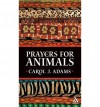 Prayers for Animals - Carol J. Adams