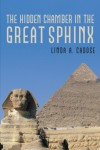 The Hidden Chamber in the Great Sphinx - Linda A. Cadose