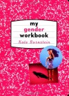 My Gender Workbook: How to Become a Real Man, a Real Woman, the Real You, or Something Else Entirely - Kate Bornstein