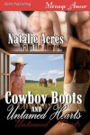 Cowboy Boots and Untamed Hearts  - Natalie Acres