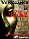 Vengeance is Blind - B.V. Lawson