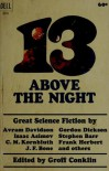 13 Above the Night - Frank Herbert, Isaac Asimov, Avram Davidson, Fritz Leiber, Mack Reynolds, Eric Frank Russell, C.M. Kornbluth, James White, Gordon R. Dickson, Groff Conklin, Judith Merril, J.F. Bone, Stephen Barr, Morton Klass, J. Lincoln Paine