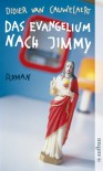 Das Evangelium nach Jimmy: Roman - Didier van Cauwelaert