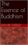 The Essence of Buddhism - David Tuffley