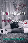 Katastrophe mit Kirschgeschmack (Grover Beach Team, 3) - Anna Katmore