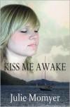 Kiss Me Awake - Julie Momyer