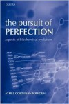 The Pursuit of Perfection: Aspects of Biochemical Evolution - Athel Cornish-Bowden