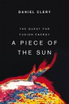 A Piece of the Sun: The Quest for Fusion Energy - Daniel Clery