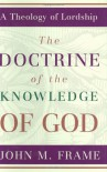 The Doctrine of the Knowledge of God (A Theology of Lordship) - John M. Frame