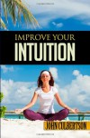 Improve Your Intuition: What Every Person Should Know about Developing Psychic Ability and Starting on a New Age Path - John  Culbertson