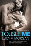 Tousle Me (A Cliché Too Far) - Lucy V. Morgan