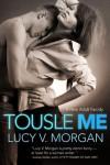 Tousle Me (A Cliché Too Far) - Lucy V. Morgan