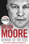 Beware of the Dog: Rugby's Hard Man Reveals All - Brian  Moore