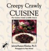 Creepy Crawly Cuisine: The Gourmet Guide to Edible Insects - Julieta Ramos-Elorduy