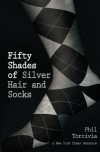 Fifty Shades of Silver Hair and Socks - Phil Torcivia