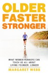 Older, Faster, Stronger: One runner's quest to find out how women are running into their 50s, 60s and beyond, and what that can teach us all about living younger, longer - Margaret Webb