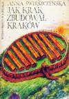 Jak Krak zbudował Kraków - Anna Świrszczyńska