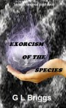Exorcism of the Species - G L Briggs