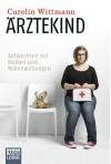 Ärztekind: Aufwachsen mit Risiken und Nebenwirkungen (German Edition) - Wittmann,  Carolin