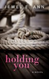 Holding You - Jewel E. Ann