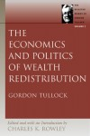 Economics and Politics of Wealth Redistribution - Gordon Tullock, Charles Kershaw Rowley