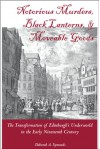 Notorious Murders, Black Lanters, and Moveable Goods: Transformation of Edinburgh's Underworld in the Early Nineteenth Century - Deborah A. Symonds